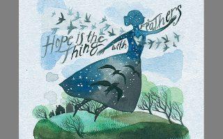 «Hope is the Thing with Feathers», το εξώφυλλο του μουσικού άλμπουμ του Γκάι Καπετσαλάτρο, εμπνευσμένο από την ποίηση της Εμιλι Ντίκινσον. Ελπίδα είναι το με φτερά πράγμα μικρό...
